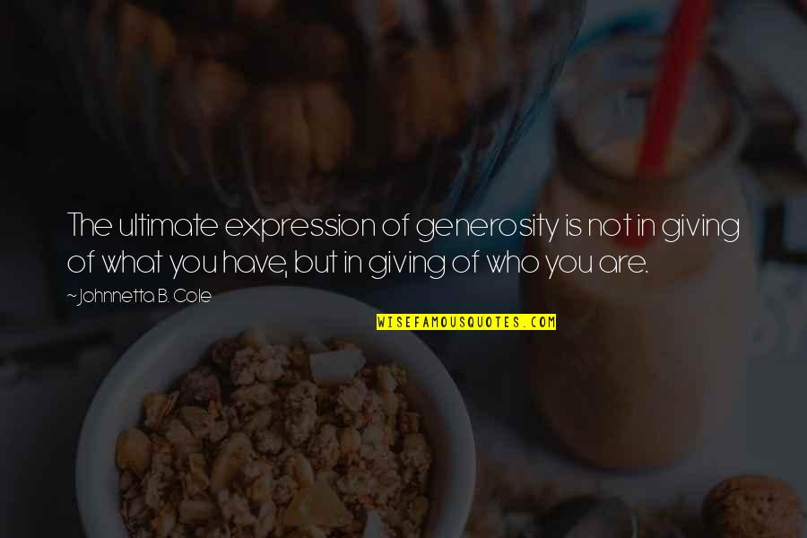Giving And Generosity Quotes By Johnnetta B. Cole: The ultimate expression of generosity is not in