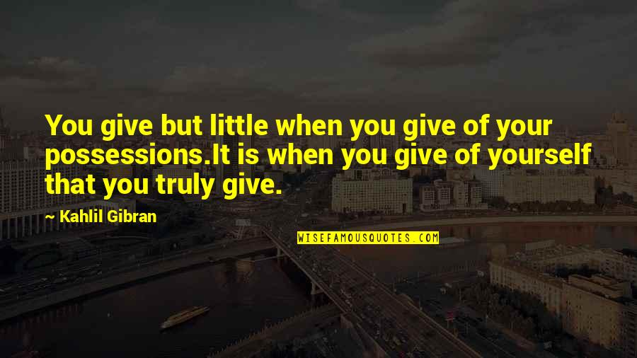 Giving And Generosity Quotes By Kahlil Gibran: You give but little when you give of