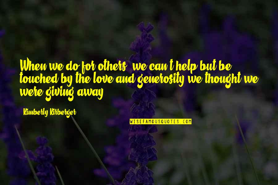 Giving And Generosity Quotes By Kimberly Kirberger: When we do for others, we can't help