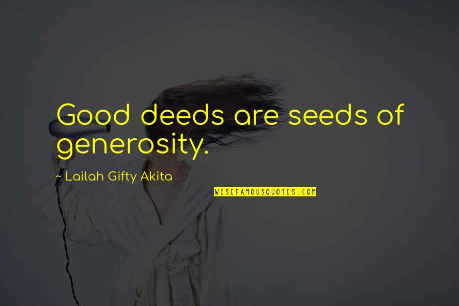 Giving And Generosity Quotes By Lailah Gifty Akita: Good deeds are seeds of generosity.