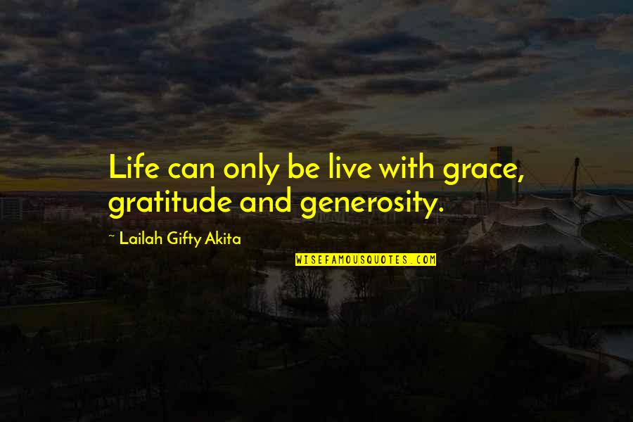 Giving And Generosity Quotes By Lailah Gifty Akita: Life can only be live with grace, gratitude