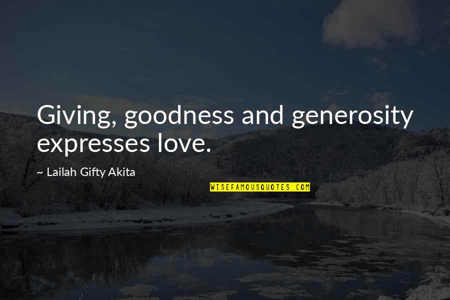 Giving And Generosity Quotes By Lailah Gifty Akita: Giving, goodness and generosity expresses love.