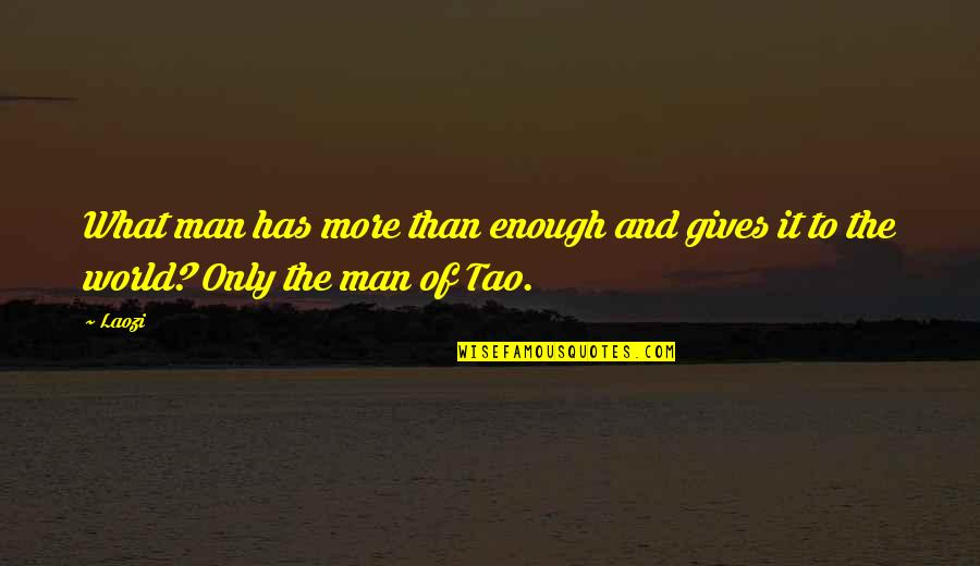 Giving And Generosity Quotes By Laozi: What man has more than enough and gives
