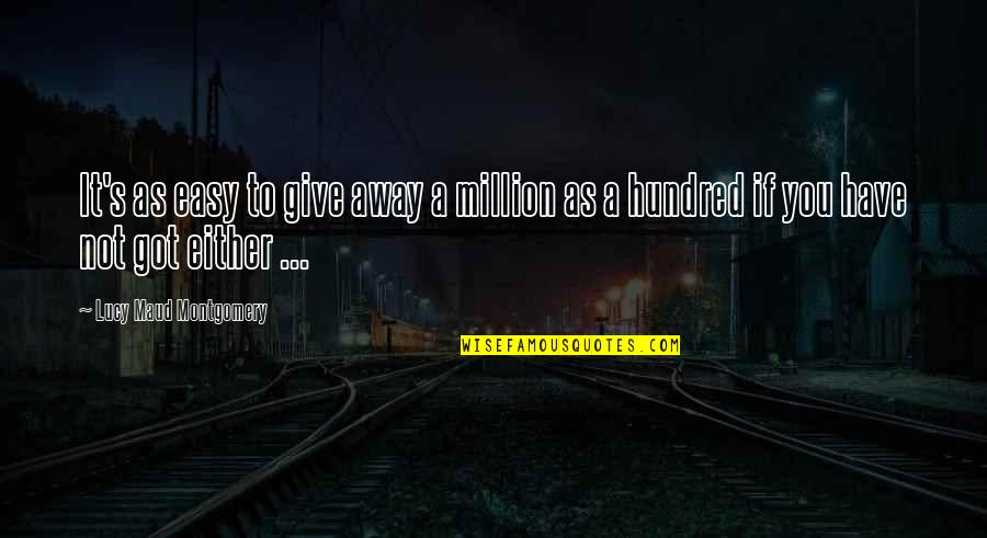 Giving And Generosity Quotes By Lucy Maud Montgomery: It's as easy to give away a million