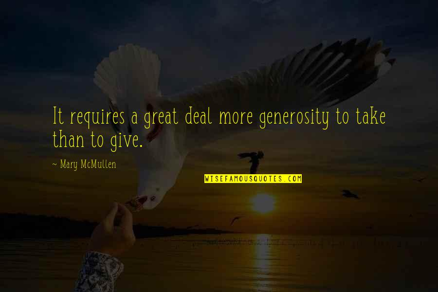 Giving And Generosity Quotes By Mary McMullen: It requires a great deal more generosity to