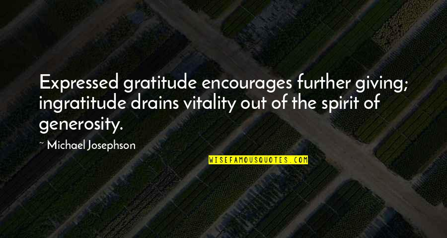 Giving And Generosity Quotes By Michael Josephson: Expressed gratitude encourages further giving; ingratitude drains vitality
