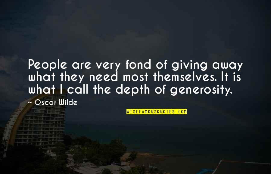 Giving And Generosity Quotes By Oscar Wilde: People are very fond of giving away what