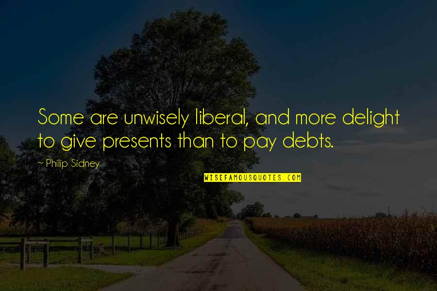 Giving And Generosity Quotes By Philip Sidney: Some are unwisely liberal, and more delight to