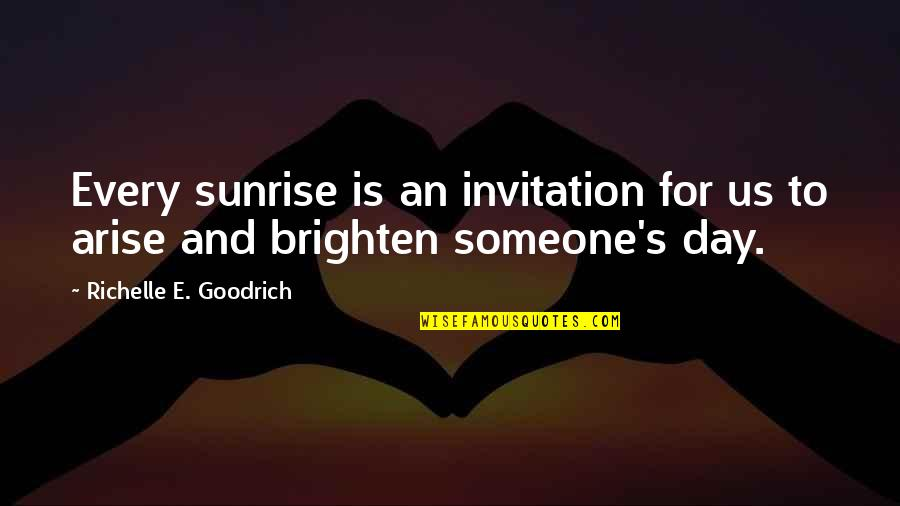 Giving And Generosity Quotes By Richelle E. Goodrich: Every sunrise is an invitation for us to