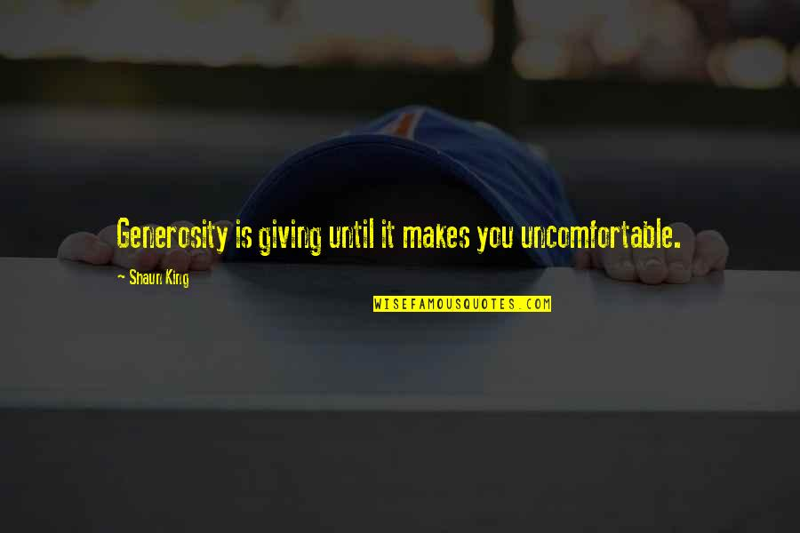 Giving And Generosity Quotes By Shaun King: Generosity is giving until it makes you uncomfortable.