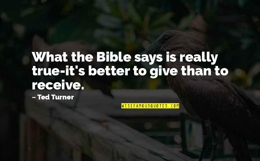 Giving And Generosity Quotes By Ted Turner: What the Bible says is really true-it's better