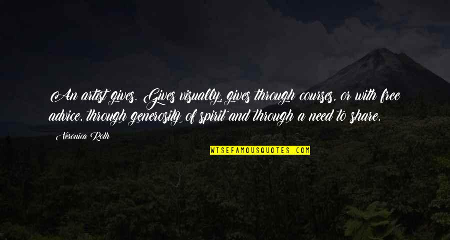 Giving And Generosity Quotes By Veronica Roth: An artist gives. Gives visually, gives through courses,