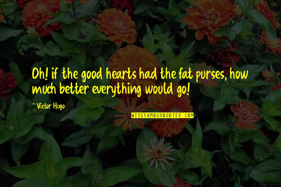 Giving And Generosity Quotes By Victor Hugo: Oh! if the good hearts had the fat