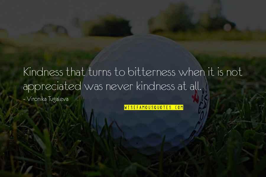 Giving And Generosity Quotes By Vironika Tugaleva: Kindness that turns to bitterness when it is