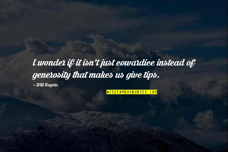 Giving And Generosity Quotes By Will Rogers: I wonder if it isn't just cowardice instead