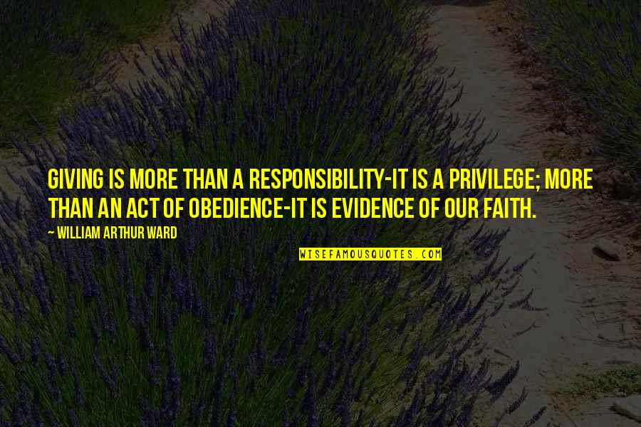 Giving And Generosity Quotes By William Arthur Ward: Giving is more than a responsibility-it is a