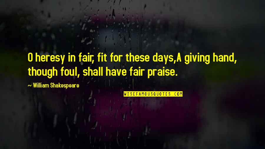 Giving And Generosity Quotes By William Shakespeare: O heresy in fair, fit for these days,A