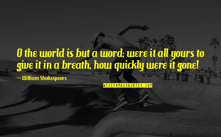 Giving And Generosity Quotes By William Shakespeare: O the world is but a word; were