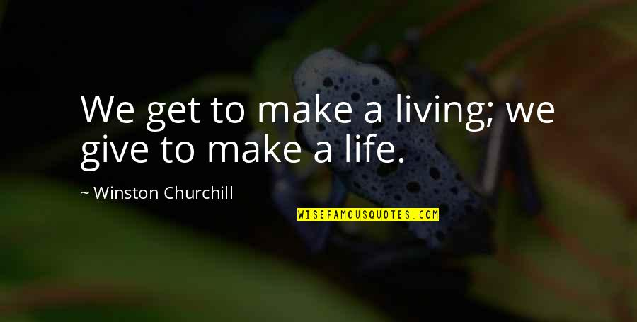 Giving And Generosity Quotes By Winston Churchill: We get to make a living; we give