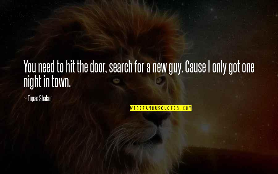 Giving Boyfriend Space Quotes By Tupac Shakur: You need to hit the door, search for