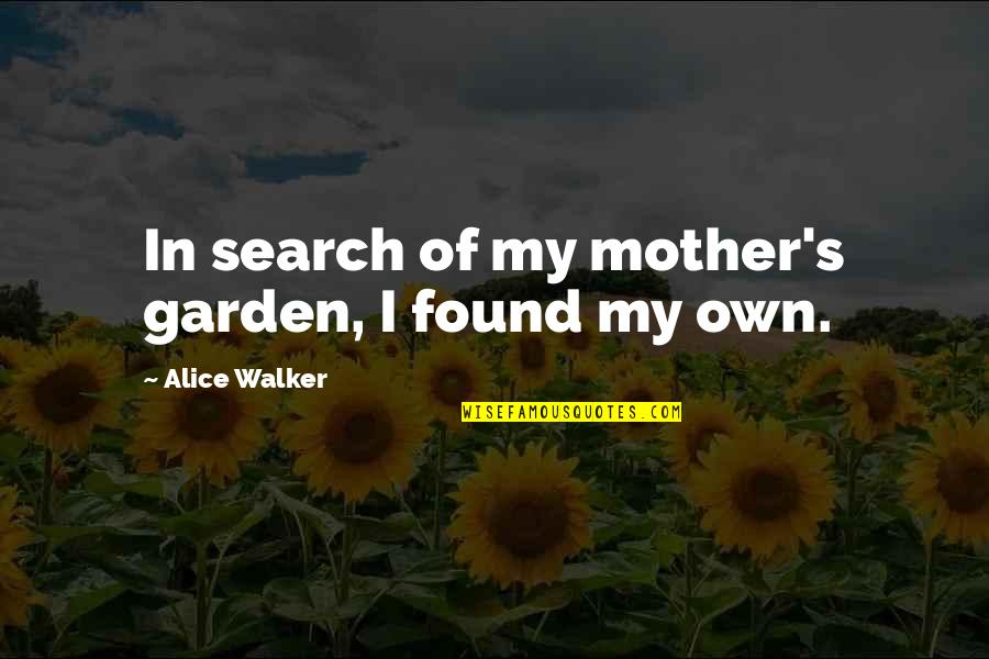 Giving God Your Worries Quotes By Alice Walker: In search of my mother's garden, I found