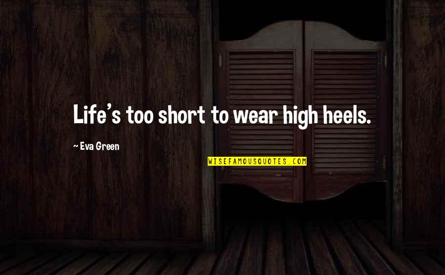 Giving God Your Worries Quotes By Eva Green: Life's too short to wear high heels.