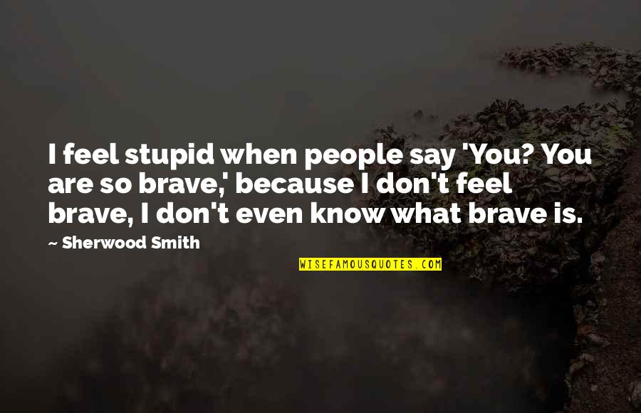 Giving God Your Worries Quotes By Sherwood Smith: I feel stupid when people say 'You? You