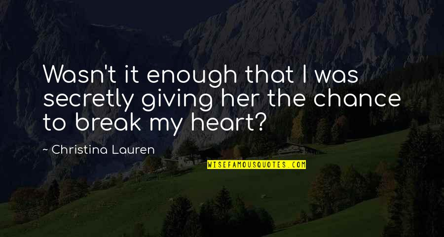 Giving Her A Chance Quotes By Christina Lauren: Wasn't it enough that I was secretly giving
