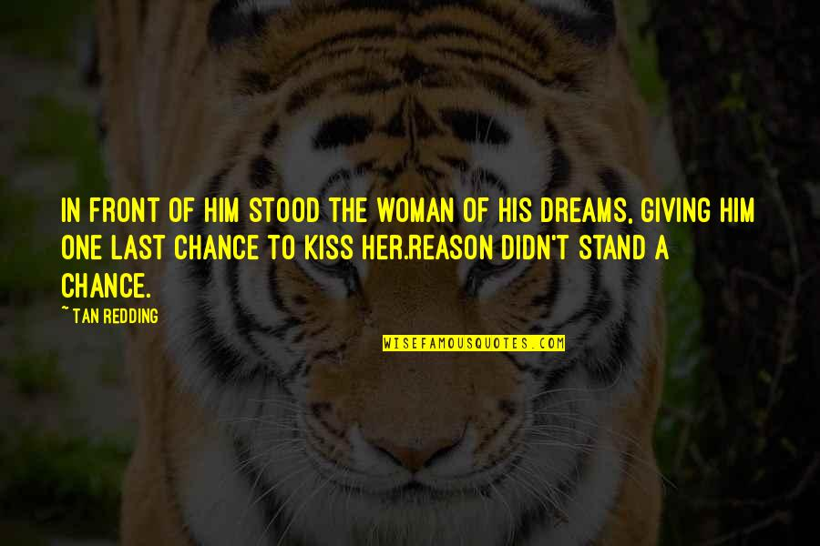 Giving Her A Chance Quotes By Tan Redding: In front of him stood the woman of