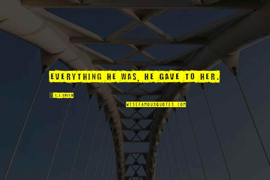 Giving Her Everything Quotes By L.J.Smith: Everything he was, he gave to her.