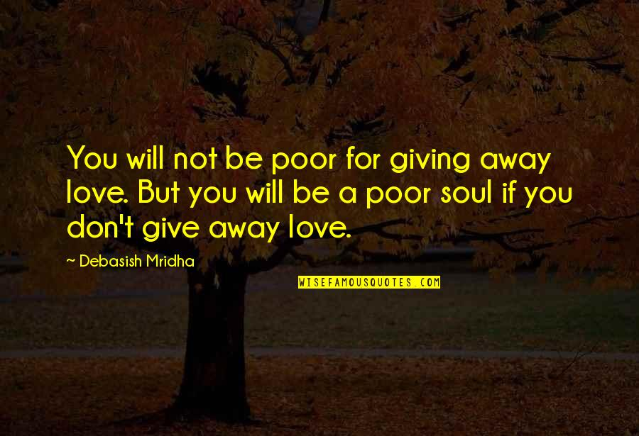 Giving Hope To The Poor Quotes By Debasish Mridha: You will not be poor for giving away