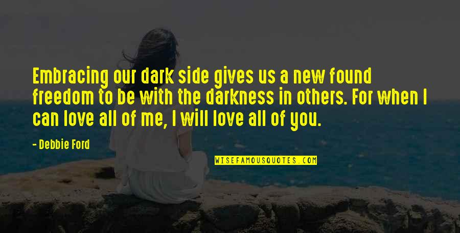 Giving Into Darkness Quotes By Debbie Ford: Embracing our dark side gives us a new