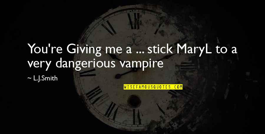Giving Into Darkness Quotes By L.J.Smith: You're Giving me a ... stick MaryL to