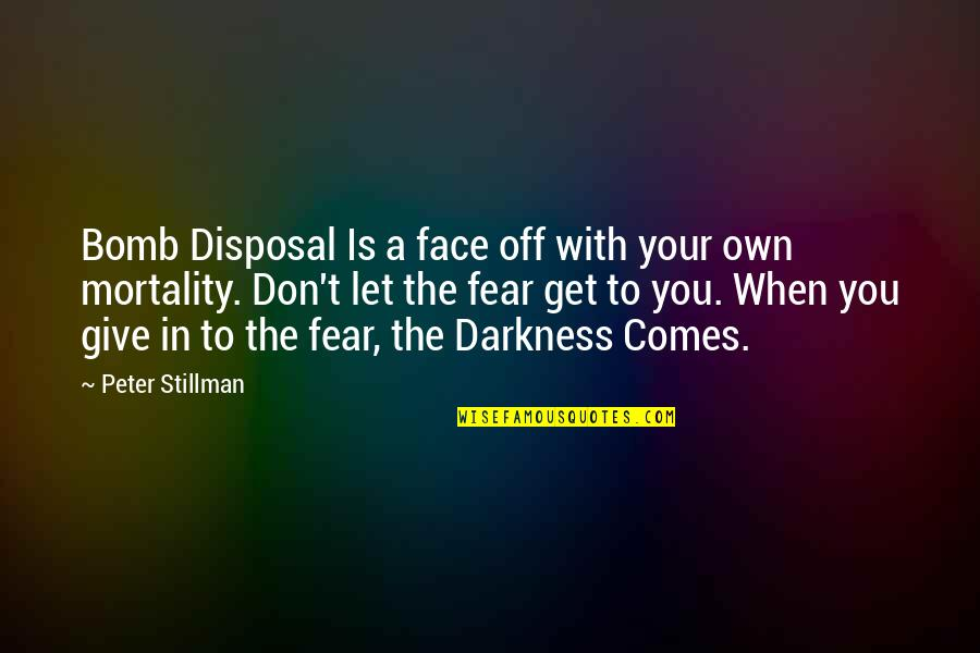 Giving Into Darkness Quotes By Peter Stillman: Bomb Disposal Is a face off with your