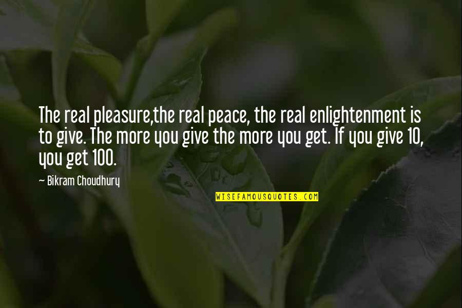 Giving It 100 Quotes By Bikram Choudhury: The real pleasure,the real peace, the real enlightenment