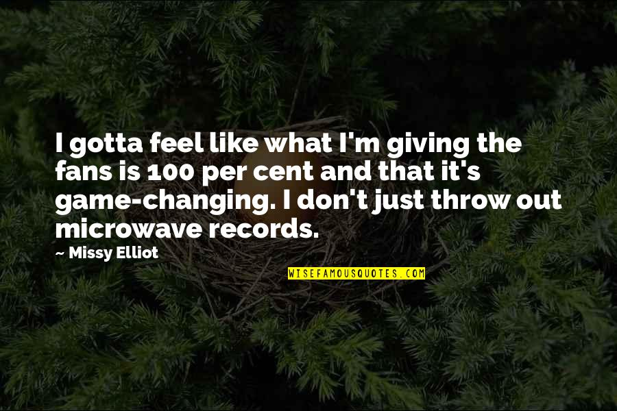Giving It 100 Quotes By Missy Elliot: I gotta feel like what I'm giving the