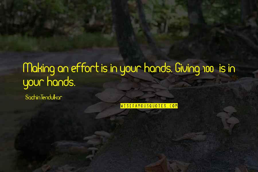 Giving It 100 Quotes By Sachin Tendulkar: Making an effort is in your hands. Giving