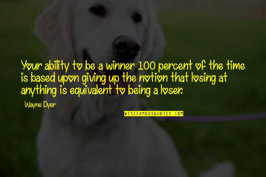 Giving It 100 Quotes By Wayne Dyer: Your ability to be a winner 100 percent