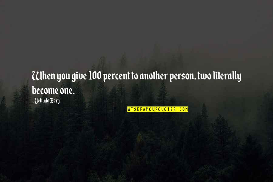 Giving It 100 Quotes By Yehuda Berg: When you give 100 percent to another person,