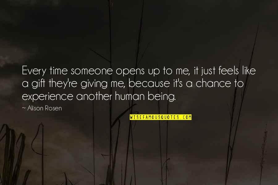 Giving It Time Quotes By Alison Rosen: Every time someone opens up to me, it