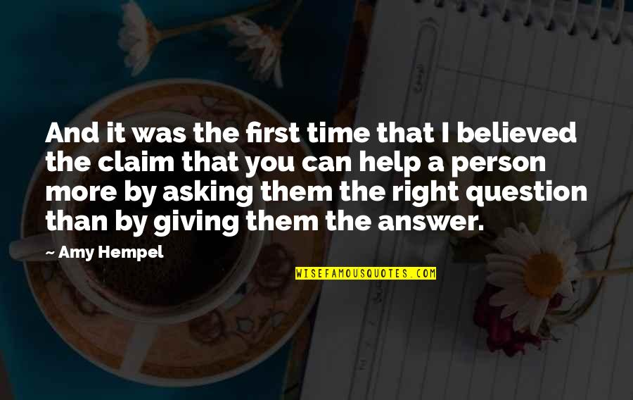 Giving It Time Quotes By Amy Hempel: And it was the first time that I