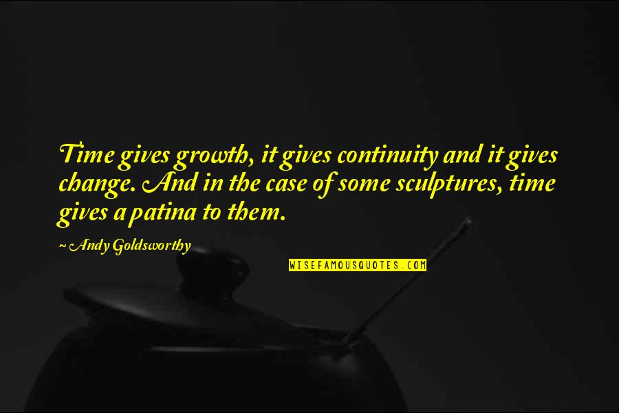 Giving It Time Quotes By Andy Goldsworthy: Time gives growth, it gives continuity and it