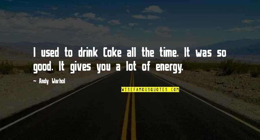 Giving It Time Quotes By Andy Warhol: I used to drink Coke all the time.