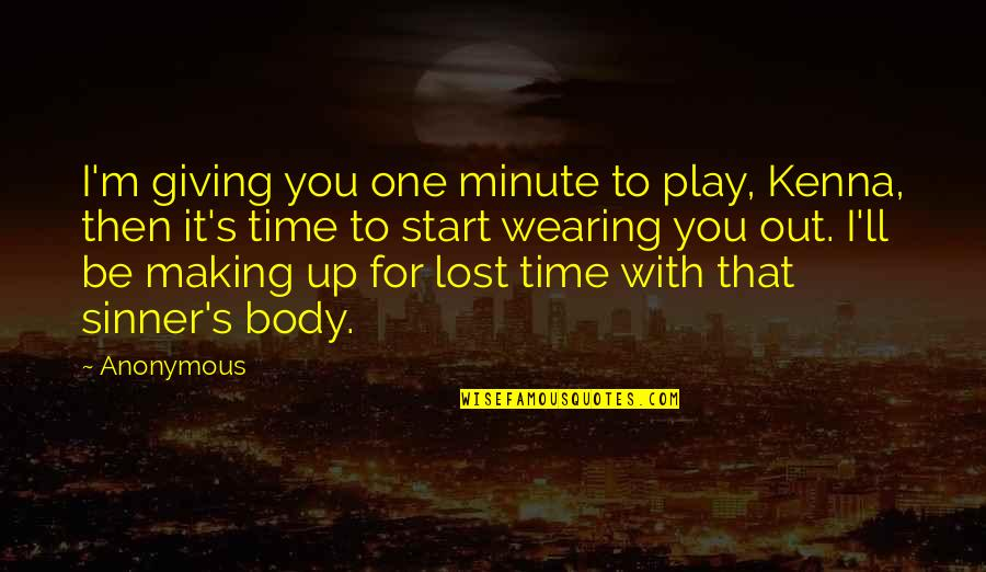 Giving It Time Quotes By Anonymous: I'm giving you one minute to play, Kenna,