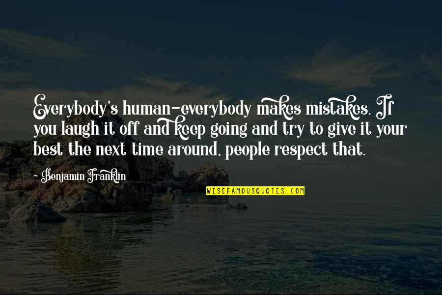 Giving It Time Quotes By Benjamin Franklin: Everybody's human-everybody makes mistakes. If you laugh it