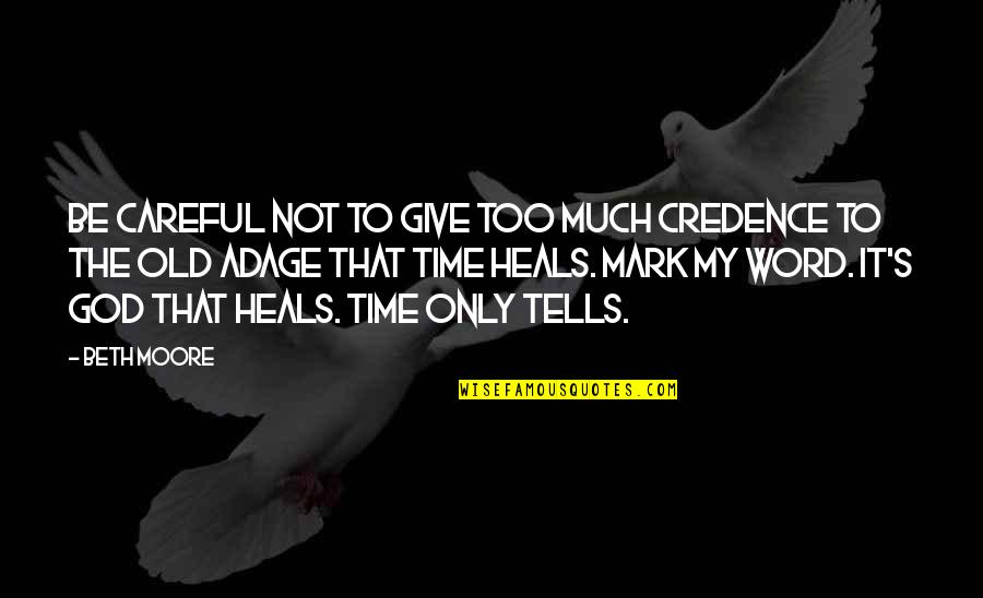 Giving It Time Quotes By Beth Moore: Be careful not to give too much credence