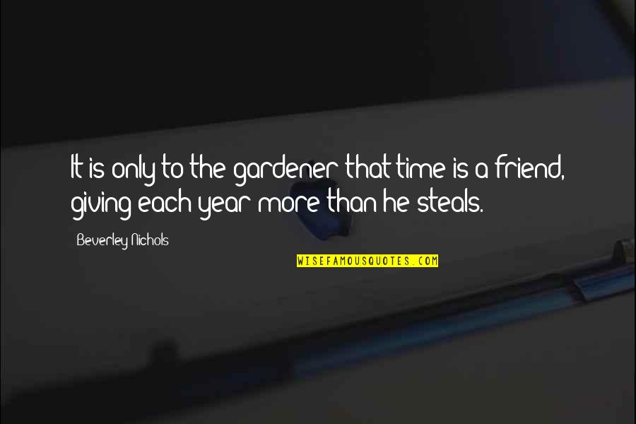 Giving It Time Quotes By Beverley Nichols: It is only to the gardener that time