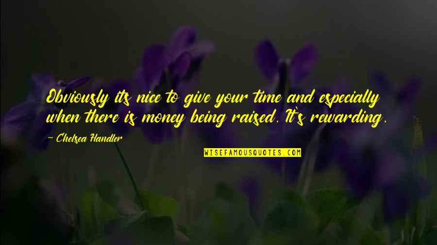 Giving It Time Quotes By Chelsea Handler: Obviously its nice to give your time and