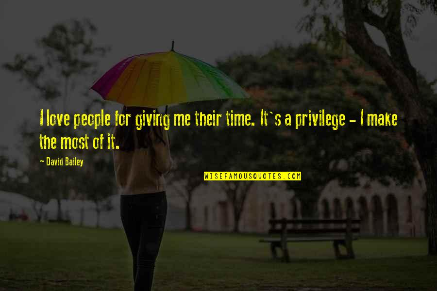 Giving It Time Quotes By David Bailey: I love people for giving me their time.