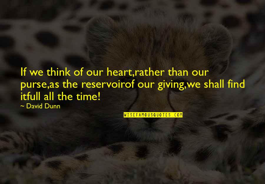 Giving It Time Quotes By David Dunn: If we think of our heart,rather than our